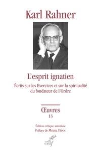 Karl Rahner - L'esprit ignacien - Ecrits sur les Exercices et sur la spiritualité du fondateur de l'Ordre.