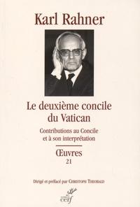 Karl Rahner et Christoph Theobald - Le deuxième concile du Vatican - Contributions au Concile et à son interprétation.