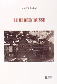 Karl Schlögel - Le Berlin russe.
