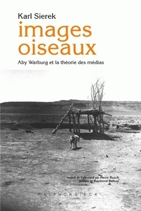 Karl Sierek - Images oiseaux - Aby Warburg et la théorie des médias.