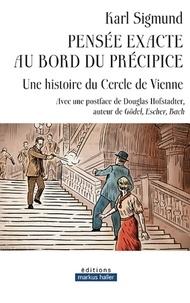 Karl Sigmund - Pensée exacte au bord du précipice - Une histoire du Cercle de Vienne.
