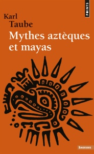 Karl Taube - Mythes aztèques et mayas.