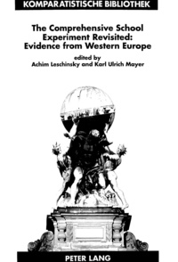 Karl ulrich Mayer et Achim Leschinsky - The Comprehensive School Experiment Revisited: Evidence from Western Europe - 2nd, enlarged and updated edition.