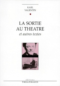 Karl Valentin - La sortie au théâtre - Et autres textes.