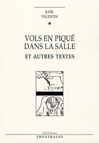 Karl Valentin - Vols en piqué dans la salle - Et autres textes.