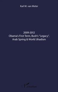 "Karl Van Meter - 2009-2012 Obama's First Term, Bush's ""Legacy"", Arab Spring & World Jihadism."