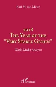 Karl Van Meter - 2018 The year of the very stable genius - World Media Analysis.