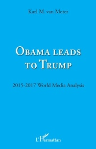 Karl Van Meter - Obama leads to Trump - 2015-2017 World Media Analysis.