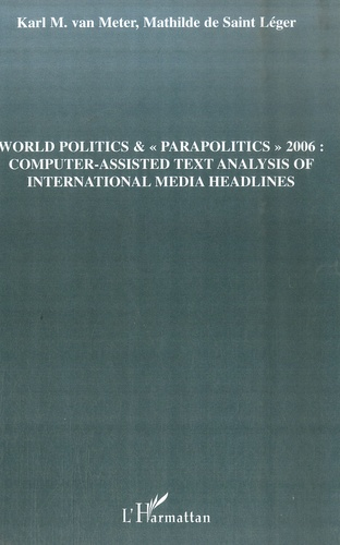 "Karl Van Meter et Mathilde de Saint Léger - World politics & ""parapolitics 2006"" : Computer-Assisted Text Analysis of International Media Headlines - Edition en anglais."