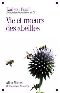 Karl von Frisch et Karl von Frisch - Vie et moeurs des abeilles.