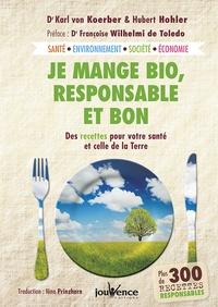 Je mange bio, responsable et bon- Des recettes pour votre santé et celle de la Terre - Karl von Koerber |