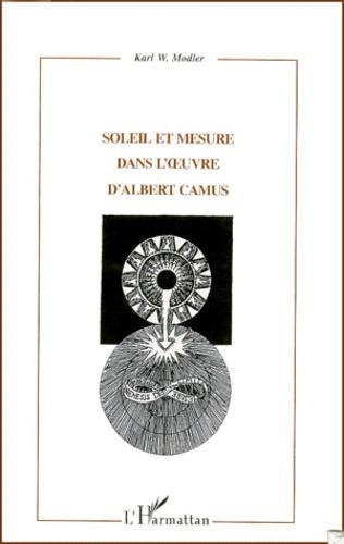 Soleil et mesure dans l'oeuvre d'Albert Camus - Karl-W Modler