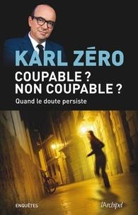 Karl Zéro et Karl Zéro - Coupable ? Non coupable ? - Quand le doute persiste.