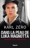 Karl Zéro - Dans la peau de Luka Magnotta - web-killer.