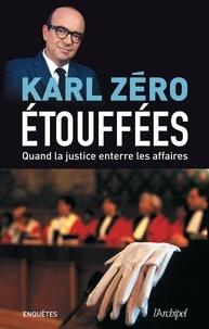 Karl Zéro et Karl Zéro - Etouffées, quand la justice enterre les affaires.