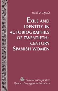 Karla p. Zepeda - Exile and Identity in Autobiographies of Twentieth-Century Spanish Women.