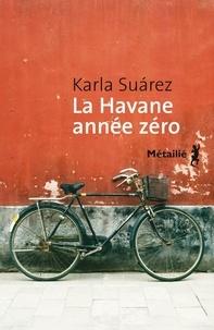 Karla Suarez - La Havane année zéro.