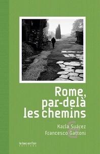 Karla Suarez et Francesco Gattoni - Rome, par-delà les chemins.