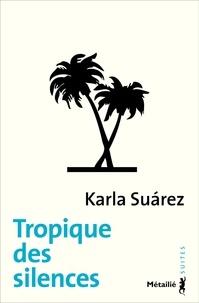 Karla Suarez - Tropique des silences.