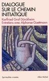 Karlfried Graf Dürckheim - Dialogue sur le chemin initiatique - Entretiens avec Alphonse Goettmann.
