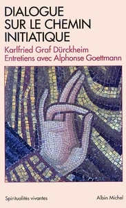 Karlfried Graf Dürckheim et Karlfried Graf Durckheim - Dialogue sur le chemin initiatique - Entretiens avec Alphonse Goettmann.