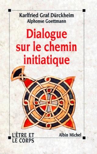 Karlfried Graf Dürckheim et Alphonse Goettmann - Dialogue sur le chemin initiatique.