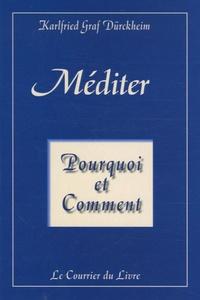 Karlfried Graf Dürckheim - Méditer - Pourquoi et Comment.