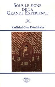 Karlfried Graf Dürckheim - Sous le signe de la grande expérience.
