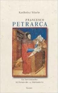 Karlheinz Stierle - Francesco Petrarca - Ein Intellektueller in Europa im Europa des 14. Jahrhunderts.