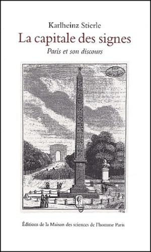 Karlheinz Stierle - La capitale des signes. - Paris et son discours.