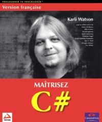 Karli Watson et  Collectif - Maîtrisez C#.