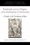Karlstadt and the Origins of the Eucharistic Controversy - A Study of the Circulation of Ideas.