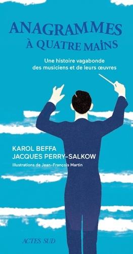 Anagrammes à quatre mains - Karol Beffa, Jacques Perry-Salkow - Format PDF - 9782330116774 - 10,99 €