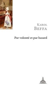 Karol Beffa - Par volonté et par hasard - Théorie et pratique de la création musicale.