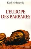 Karol Modzelewski - L'Europe des barbares - Germains et slaves face aux héritiers de Rome.