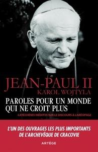 Karol Wojtyla et  Jean-Paul II - Paroles pour un monde qui ne croit plus - Catéchèses inédites sur le discours à l'Aréopage.