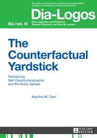 Karolina Cern - The Counterfactual Yardstick - Normativity, Self-Constitutionalisation and the Public Sphere.