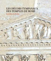 Karolina Kaderka - Les décors tympanaux des temples de Rome.