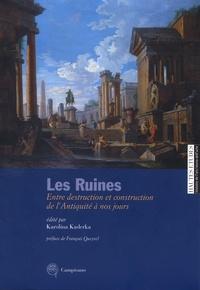 Karolina Kaderka - Les ruines - Entre destruction et construction dans l'Antiquité à nos jours.