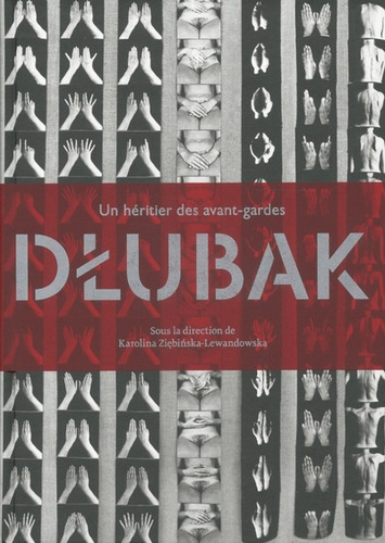 Karolina Ziebinska-Lewandowska et Eric de Chassey - Dlubak - Un héritier des avant-gardes.