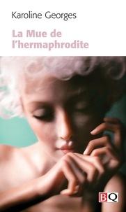 Karoline Georges - La Mue de l'hermaphrodite.