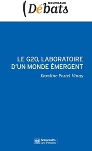 Karoline Postel-Vinay - Le G20, laboratoire d'un monde émergent.