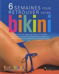 Karon Karter - 6 semaines pour retrouver votre bikini - Raffermissez vos fesses, vos cuisses et vos abdos - rapidement ! en combinant le Pilates avec un programme spécifique d'exercices d'endurance et d'intervalles cardio.