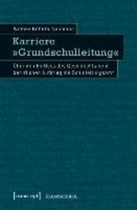Karriere »Grundschulleitung« - Über den Einfluss des Geschlechts beim beruflichen Aufstieg ins Schulleitungsamt.
