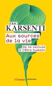 Karsenti Éric - Aux sources de la vie - De la cellule à l'être humain.