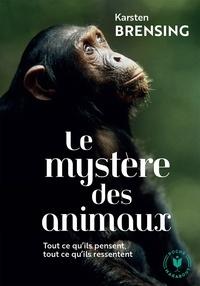 Karsten Brensing - Le mystère des animaux - Ce qu'ils pensent, ce qu'ils ressentent.