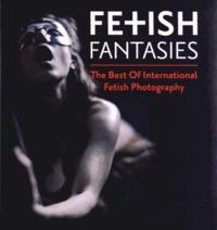 Karsten Freund - Fetish Fantasies - The Best Of International Fetish Photography.
