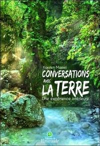 Karsten Massei - Conversations avec la Terre - Une expérience intérieure.