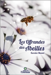 Karsten Massei - Les offrandes des abeilles.