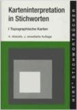 Karten-Interpretationen in Stichworten 1 - Geographische Interpretation topographischer Karten.